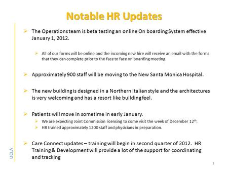 UCLA Notable HR Updates Notable HR Updates  The Operations team is beta testing an online On boarding System effective January 1, 2012.  All of our forms.