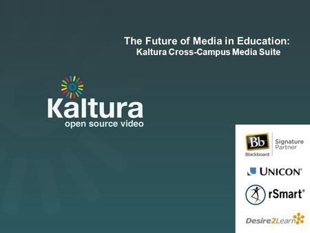 Kaltura Presentation The Future of Media in Education: Kaltura Cross-Campus Media Suite.
