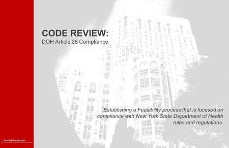 CODE REVIEW: DOH Article 28 Compliance Establishing a Feasibility process that is focused on compliance with New York State Department of Health rules.