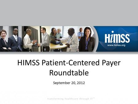 HIMSS Patient-Centered Payer Roundtable September 20, 2012.