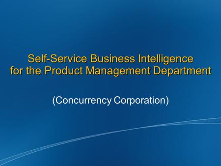 Self-Service Business Intelligence for the Product Management Department (Concurrency Corporation)