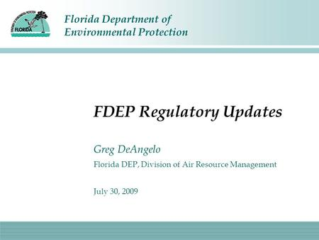 Florida Department of Environmental Protection FDEP Regulatory Updates Greg DeAngelo Florida DEP, Division of Air Resource Management July 30, 2009.