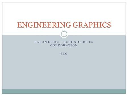 PARAMETRIC TECHONOLOGIES CORPORATION PTC ENGINEERING GRAPHICS.