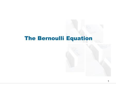 The Bernoulli Equation