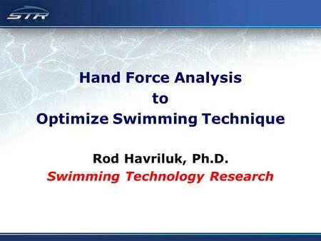 Hand Force Analysis to Optimize Swimming Technique Rod Havriluk, Ph.D. Swimming Technology Research.