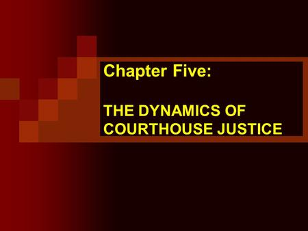 Chapter Five: THE DYNAMICS OF COURTHOUSE JUSTICE.