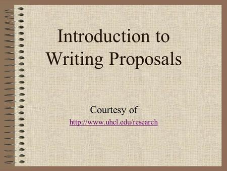 Introduction to Writing Proposals Courtesy of