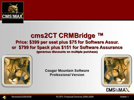 Slide#: 1© GPS Financial Services 2008-2009Revised 03/28/2009 Cougar Mountain Software Professional Version cms2CT CRMBridge ™ Price: $399 per seat plus.