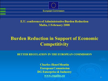 1 DG Enterprise & Industry European Commission E.U. conference of Administrative Burden Reduction Malta, 1 February 2008 Burden Reduction in Support of.