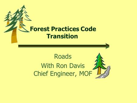 Forest Practices Code Transition Roads With Ron Davis Chief Engineer, MOF.