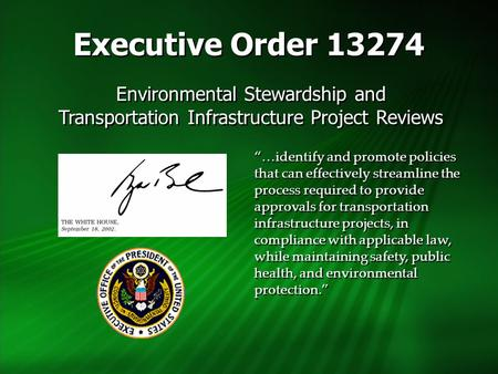 Executive Order 13274 Environmental Stewardship and Transportation Infrastructure Project Reviews Environmental Stewardship and Transportation Infrastructure.