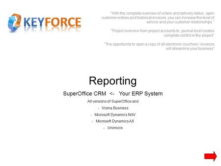 Reporting SuperOffice CRM <- Your ERP System All versions of SuperOffice and -Visma Business -Microsoft Dynamics NAV -Microsoft Dynamics AX -Unimicro With.