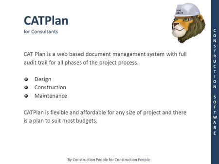 By Construction People for Construction People CONSTRUCTION SOFTWARECONSTRUCTION SOFTWARE CATPlan for Consultants CAT Plan is a web based document management.