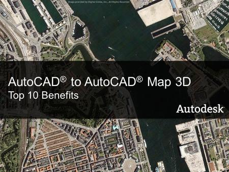 AutoCAD ® to AutoCAD ® Map 3D Top 10 Benefits. Contents Introducing AutoCAD Map 3D Top 10 benefits What's new in AutoCAD 2008? Learning resources Questions.