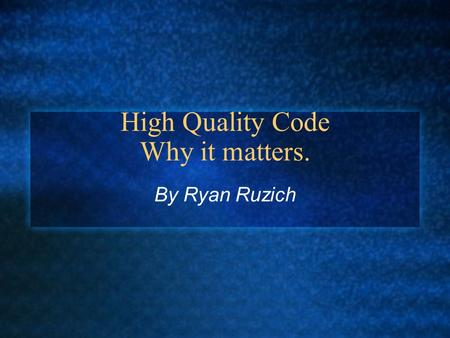 High Quality Code Why it matters. By Ryan Ruzich.