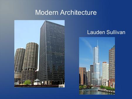 "Modern Architecture Lauden Sullivan. Characteristics Started to show up around 1920 and still exists today Main principle ""Form follows Function"" The."