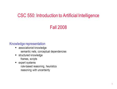 1 CSC 550: Introduction to Artificial Intelligence Fall 2008 Knowledge representation  associationist knowledge semantic nets, conceptual dependencies.