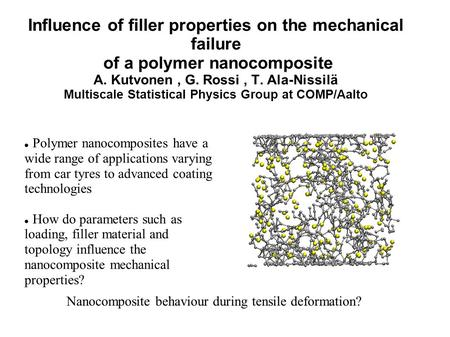 Influence of filler properties on the mechanical failure of a polymer nanocomposite A. Kutvonen, G. Rossi, T. Ala-Nissilä Multiscale Statistical Physics.