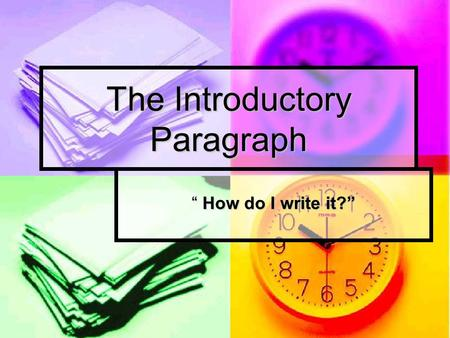"The Introductory Paragraph "" How do I write it?""."