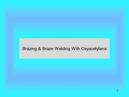 1 Brazing & Braze Welding With Oxyacetylene. Definition A group of process that use heat to melt a metallic bonding agent, but not the base metal. The.