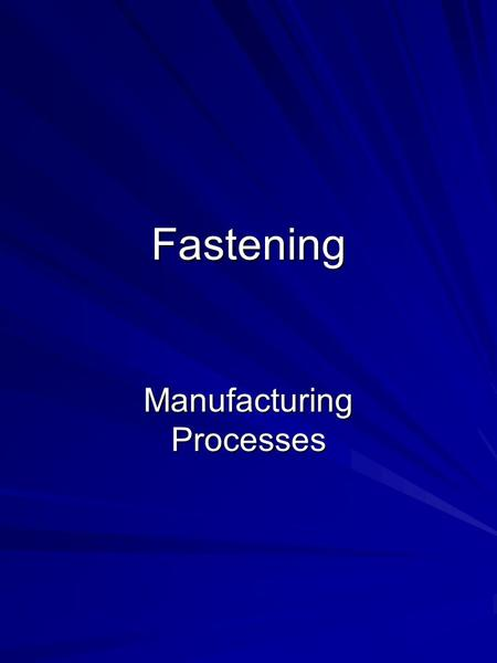Fastening Manufacturing Processes. Outline Brazing Filler Metals and Fluxes Brazing Methods Soldering Adhesive Bonding Adhesives Design Consideration.