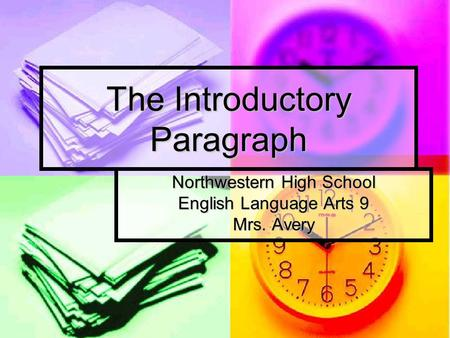 The Introductory Paragraph Northwestern High School English Language Arts 9 Mrs. Avery.