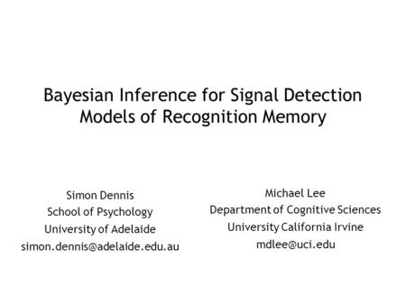 Bayesian Inference for Signal Detection Models of Recognition Memory Michael Lee Department of Cognitive Sciences University California Irvine