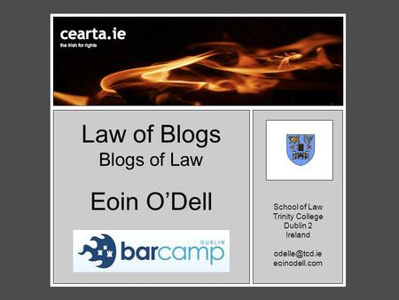 Law of Blogs Blogs of Law o Eoin O'Dell School of Law Trinity College Dublin 2 Ireland eoinodell.com.