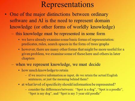 Representations One of the major distinctions between ordinary software and AI is the need to represent domain knowledge (or other forms of worldly knowledge)