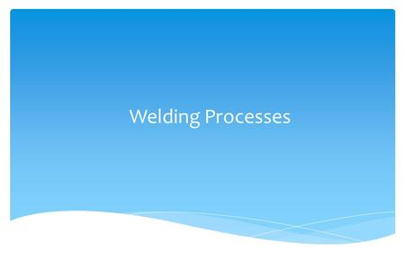Welding Processes. HH elps spot problems LL eads to better inspection GG ains respect of welders GG ains cooperation Welding Process Knowledge.