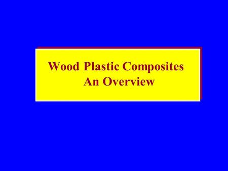 Wood Plastic Composites An Overview