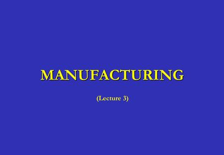 MANUFACTURING (Lecture 3). 2 Assembly Processes  Mechanical Assembly –Threaded fasteners – hardware components with external or internal threads –Screws,