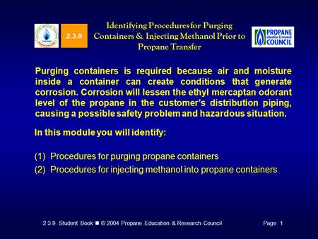2.3.9 Student Book © 2004 Propane Education & Research CouncilPage 1 2.3.9 Identifying Procedures for Purging Containers & Injecting Methanol Prior to.