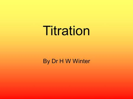 Titration By Dr H W Winter.
