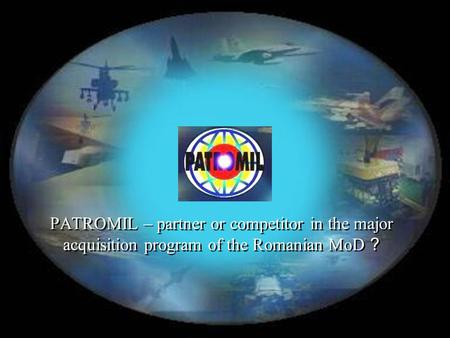 PATROMIL – partner or competitor in the major acquisition program of the Romanian MoD ?