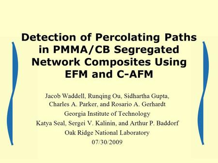 Detection of Percolating Paths in PMMA/CB Segregated Network Composites Using EFM and C-AFM Jacob Waddell, Runqing Ou, Sidhartha Gupta, Charles A. Parker,