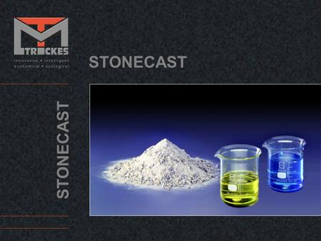 STONECAST. Stonecast is material made from mineral fillers, quartz gravel, sand, stone flour and a small percent epoxy-binder. All those ingredients get.