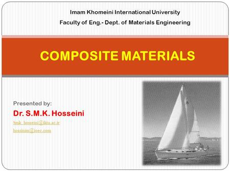 Presented by: Dr. S.M.K. Hosseini  COMPOSITE MATERIALS Imam Khomeini International University Faculty of Eng.-