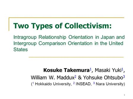 1 Two Types of Collectivism: Intragroup Relationship Orientation in Japan and Intergroup Comparison Orientation in the United States Kosuke Takemura 1,