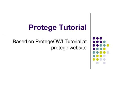 Protege Tutorial Based on ProtegeOWLTutorial at protege website.