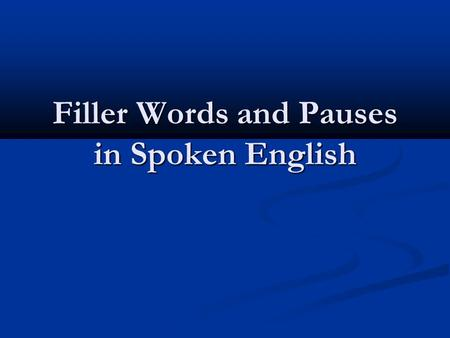 Filler Words and Pauses in Spoken English. The aims of work to view fillers as a phenomenon in modern linguistics to view fillers as a phenomenon in modern.