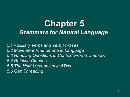 1 Chapter Chapter 5 Grammars for Natural Language 5.1 Auxiliary Verbs and Verb Phrases 5.2 Movement Phenomena in Language 5.3 Handling Questions in Context-Free.