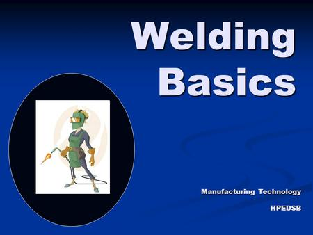 Welding Basics Manufacturing Technology HPEDSB.