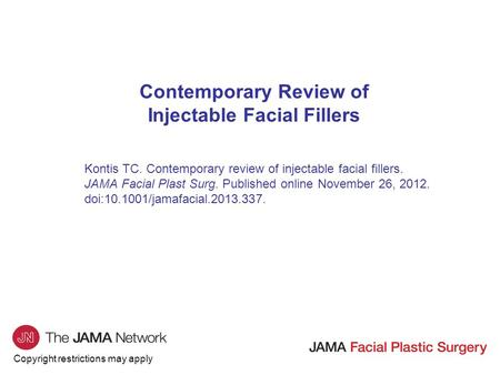 Copyright restrictions may apply Contemporary Review of Injectable Facial Fillers Kontis TC. Contemporary review of injectable facial fillers. JAMA Facial.