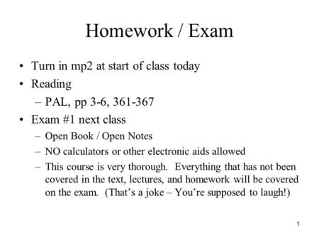 1 Homework / Exam Turn in mp2 at start of class today Reading –PAL, pp 3-6, 361-367 Exam #1 next class –Open Book / Open Notes –NO calculators or other.