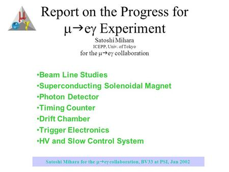 Satoshi Mihara for the   e  collaboration, BV33 at PSI, Jan 2002 Report on the Progress for   e  Experiment Satoshi Mihara ICEPP, Univ. of Tokyo.