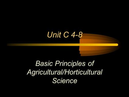 Unit C 4-8 Basic Principles of Agricultural/Horticultural Science.