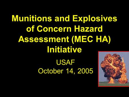 Munitions and Explosives of Concern Hazard Assessment (MEC HA) Initiative USAF October 14, 2005.