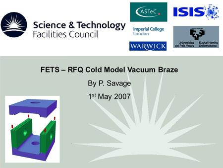FETS – RFQ Cold Model Vacuum Braze By P. Savage 1 st May 2007.