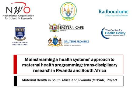 Mainstreaming a health systems' approach to maternal health programming: trans-disciplinary research in Rwanda and South Africa Maternal Health in South.